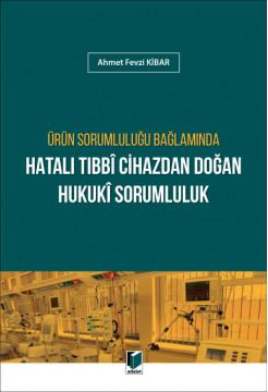 Ürün Sorumluluğu Bağlamında Hatalı Tıbbi Cihazdan Doğan Hukuki Sorumluluk