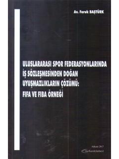 Uluslararası Spor Federasyonlarında İş Sözleşmesinden Doğan Uyuşmazlıkların Çözümü: Fifa ve Fiba Örneği