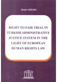 Right to Fair Trial In Turkish Administrative Justice System In The Light Of European Human Rights Law