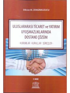 Uluslararası Ticaret ve Yatırım Uyuşmazlıklarında Dostane Çözüm