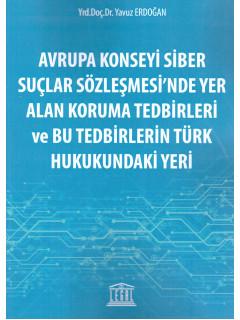 Avrupa Konseyi Siber Suçlar Sözleşmesi'nde Yer Alan Koruma Tedbirleri ve Bu Tedbirlerin Türk Hukukundaki Yeri