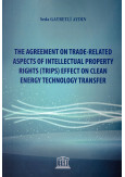 The Agreement on Trade-Related Aspects of Intellectual Property Rights (Trips) Effect on Clean Energy Technology Transfer