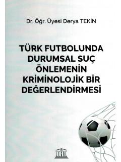Türk Futbolunda Durumsal Suç Önlemenin Kriminolojik Bir Değerlendirmesi