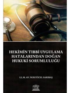 Hekimin Tıbbi Uygulama Hatalarından Doğan Hukuki Sorumluluğu