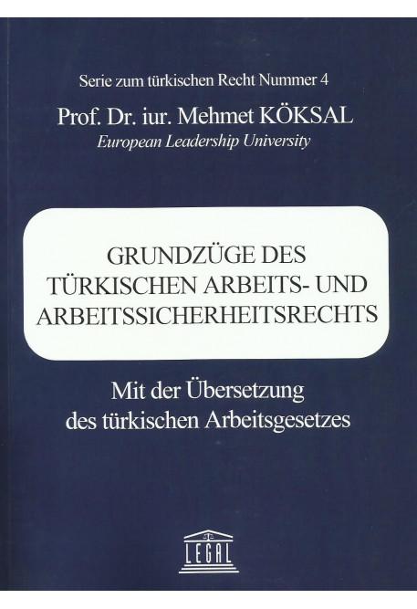 Grundzüge Des Türkıschen Arbeıts– Und Arbeıtssıcherheıtsrechts Mit Der Übersetzung Des Türkischen Arbeitsgesetzes