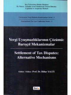 Vergi Uyuşmazlıklarının Çözümü: Barışcıl Mekanizmalar Settlement Of Tax Dısputes: Alternatıve Mechanisms