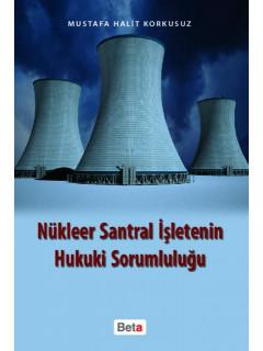 Nükleer Santral İşletenin Hukuki Sorumluluğu