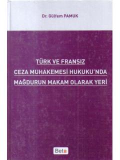 Türk ve Fransız Ceza Muhakemesi Hukukunda Mağdurun Makam Olarak Yeri