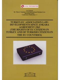 Turkey-EC Association Law: Developments Since Ankara Agreement 1963 The Rights of Eu Citizens in Turkey And of Turkish Citizens in The EU Countries