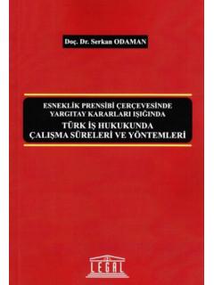 Türk İş Hukukunda Çalışma Süreleri ve Yöntemleri