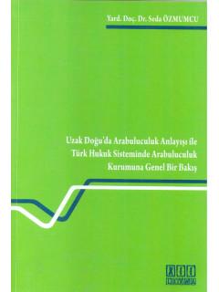 Uzakdoğu Da Arabuluculuk Anlayışı İle Türk Hukuk Sisteminde Arabuluculuk Kurumuna Genel Bir Bakış