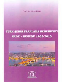 Türk Şehir Planlama Hukukunun Dünü - Bugünü 1985-2015