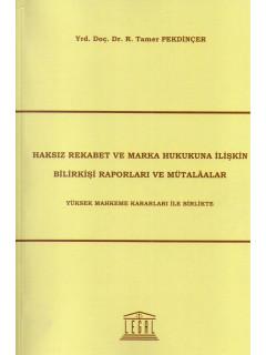 Haksız Rekabet ve Marka Hukukuna İlişkin Bilirkişi Raporları ve Mütalaalar