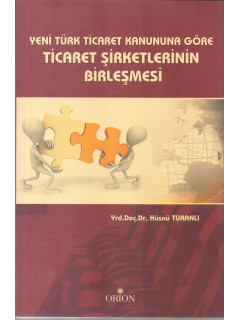Yeni Türk Ticaret Kanununa Göre Ticaret Şirketlerinin Birleşmesi