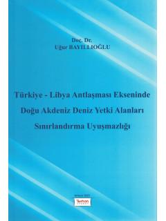 Türkiye - Libya Antlaşması Ekseninde Doğu Akdeniz Deniz Yetki Alanları Sınırlandırma Uyuşmazlığı
