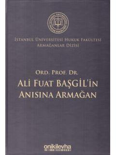 Ord. Prof. Dr. Ali Fuat Başgil'in Anısına Armağan