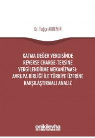 Katma Değer Vergisinde Reverse Charge-Tersine Vergilendirme Mekanizması: Avrupa Birliği ile Türkiye Üzerine Karşılaştırmalı Analiz