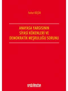 Anayasa Yargısının Siyasi Kökenleri ve Demokratik Meşruluğu Sorunu