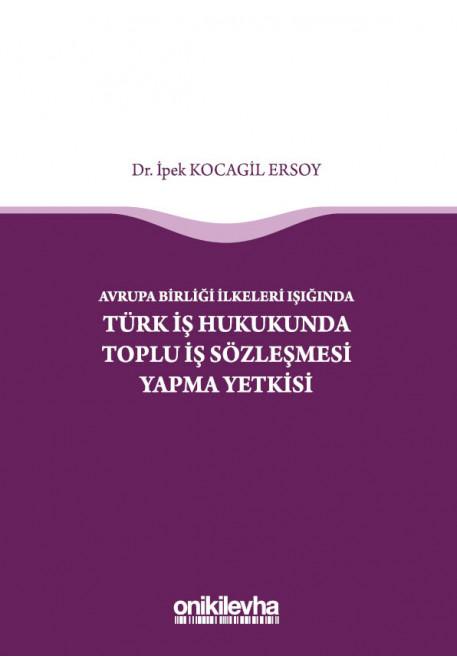 Türk İş Hukukunda Toplu İş Sözleşmesi Yapma Yetkisi