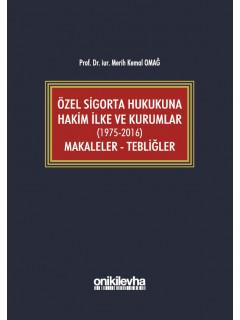 Özel Sigorta Hukukuna Hakim İlke ve Kurumlar (1975-2016) Makaleler - Tebliğler