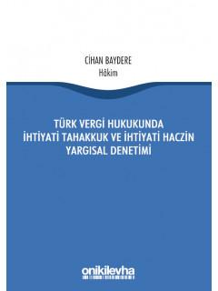 Türk Vergi Hukukunda İhtiyati Tahakkuk ve İhtiyati Haczin Yargısal Denetimi