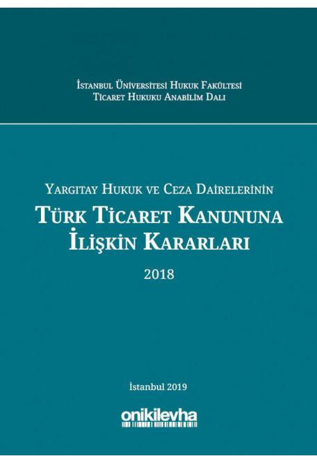 Yargıtay Hukuk ve Ceza Dairelerinin Türk Ticaret Kanununa İlişkin Kararları 2018