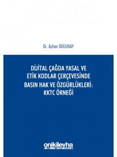 Dijital Çağda Yasal ve Etik Kodlar Çerçevesinde Basın Hak ve Özgürlükleri: KKTC Örneği
