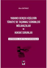 Yabancı Gerçek Kişilerin Türkiye'de Taşınmaz Edinimleri Mülahazalar ve Hukuki Sorunlar