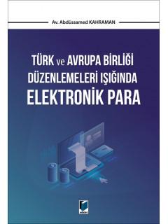 Türk ve Avrupa Birliği Düzenlemeleri Işığında Elektronik Para