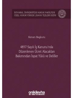 4857 Sayılı İş Kanunu'nda Düzenlenen Ücret Alacakları Bakımından İspat Yükü ve Deliller