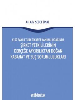 6102 Sayılı Türk Ticaret Kanunu Odağında Şirket Yetkililerinin Gerçeğe Aykırılıktan Doğan Kabahat ve Suç Sorumlulukları