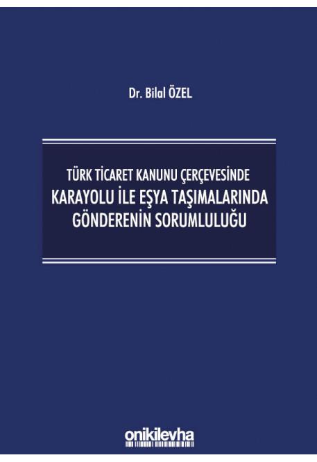Türk Ticaret Kanunu Çerçevesinde Karayolu İle Eşya Taşımalarında Gönderenin Sorumluluğu