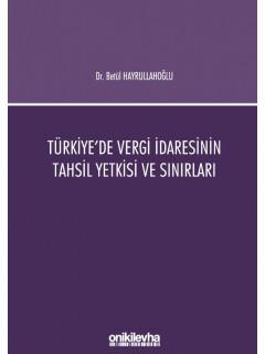 Türkiye'de Vergi İdaresinin Tahsil Yetkisi ve Sınırları