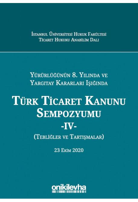 Türk Ticaret Kanunu Sempozyumu - IV -