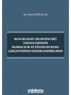 Blockchain (Blokzinciri) Teknolojisinin Bankacılık ve Finans Hukuku Çerçevesinde Değerlendirilmesi