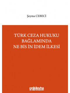 Türk Ceza Hukuku Bağlamında Ne Bis İn İdem İlkesi