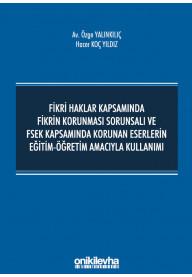 Fikri Haklar Kapsamında Fikrin Korunması Sorunsalı ve FSEK Kapsamında Korunan Eserlerin Eğitim-Öğretim Amacıyla Kullanımı