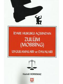 İdare Hukuku Açısından Zulüm (Mobbing) Uygulamaları ve Davaları