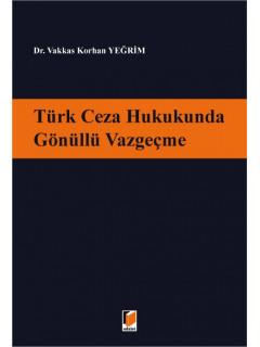 Türk Ceza Hukukunda Gönüllü Vazgeçme