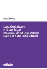 Kadına Yönelik Şiddet ve Ev İçi Şiddetin İlgili Uluslararası Sözleşmeler ve 6284 Sayılı Kanun Çerçevesinde Değerlendirilmesi
