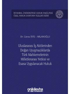 Uluslararası İş Akitlerinden Doğan Uyuşmazlıklarda Türk Mahkemelerinin Milletlerarası Yetkisi ve Esasa Uygulanacak Hukuk