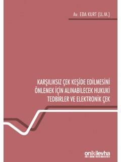 Karşılıksız Çek Keşide Edilmesini Önlemek İçin Alınabilecek Hukuki Tedbirler ve Elektronik Çek