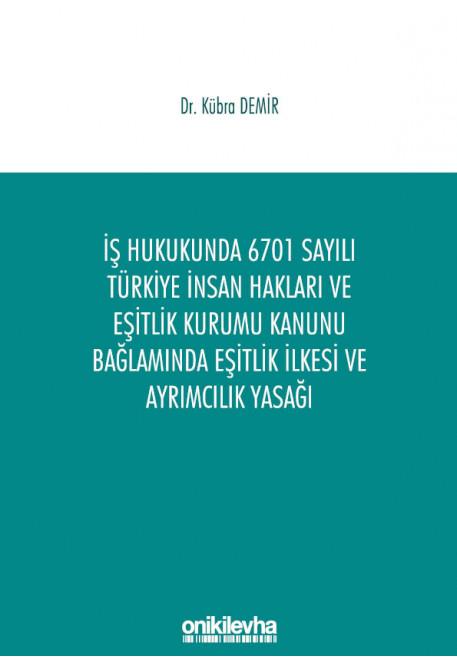 İş Hukukunda 6701 Sayılı Türkiye İnsan Hakları ve Eşitlik Kurumu Kanunu Bağlamında Eşitlik İlkesi ve Ayrımcılık Yasağı