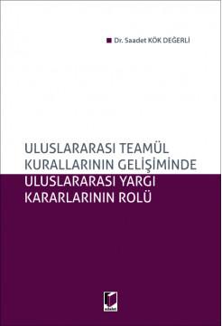 Uluslararası Teamül Kurallarının Gelişiminde Uluslararası Yargı Kararlarının Rolü