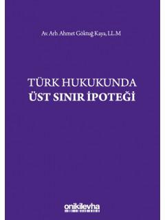 Türk Hukukunda Üst Sınır İpoteği