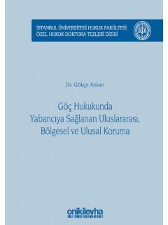 Göç Hukukunda Yabancıya Sağlanan Uluslararası, Bölgesel ve Ulusal Koruma