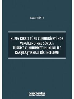 Kuzey Kıbrıs Türk Cumhuriyeti'nde Vergilendirme Süreci: Türkiye Cumhuriyeti Hukuku ile Karşılaştırmalı Bir İnceleme
