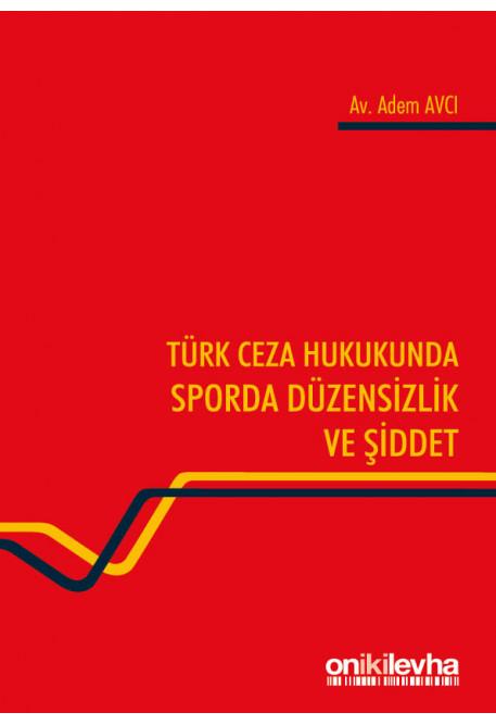 Türk Ceza Hukukunda Sporda Düzensizlik ve Şiddet