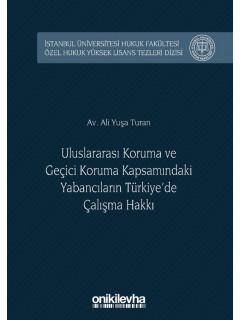 Uluslararası Koruma ve Geçici Koruma Kapsamındaki Yabancıların Türkiye'de Çalışma Hakkı