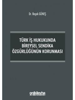 Türk İş Hukukunda Bireysel Sendika Özgürlüğünün Korunması